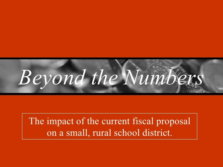 The impact of the current fiscal proposal on a small, rural school district. Beyond the Numbers