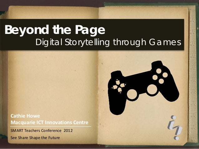 Beyond the Page            Digital Storytelling through GamesCathie HoweMacquarie ICT Innovations CentreSMART Teachers Con...