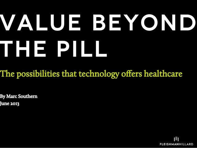 Value beyond the pill The possibilities that technology offers healthcare By Marc Southern June 2013