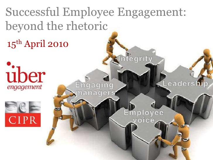 Successful Employee Engagement: beyond the rhetoric<br />15th April 2010<br />Integrity<br />Leadership<br />Engaging mana...