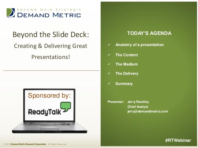 TODAY'S AGENDA  Beyond the Slide Deck: Creating & Delivering Great    Anatomy of a presentation  Presentations!    The C...