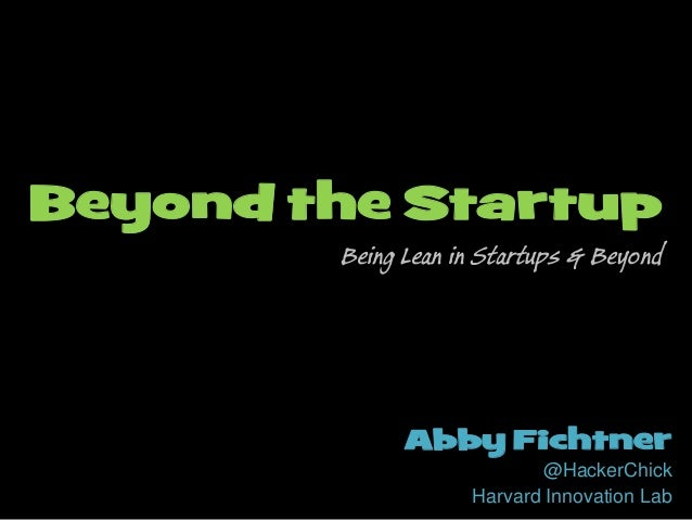 Abby Fichtner @HackerChick Harvard Innovation Lab Beyond the Startup Being Lean in Startups & Beyond