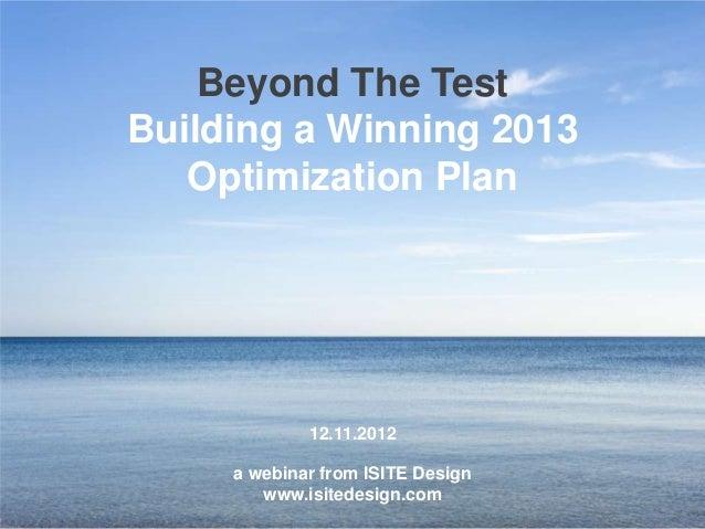 Beyond The Test                    Building a Winning 2013                       Optimization Plan                        ...