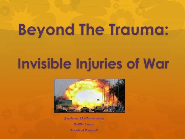 Beyond the Trauma: Invisible Injuries of War