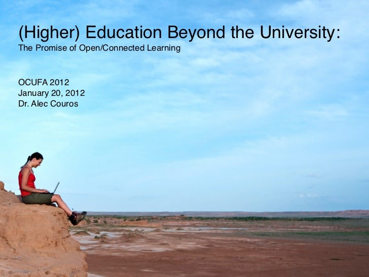 (Higher) Education Beyond the University:The Promise of Open/Connected LearningOCUFA 2012January 20, 2012Dr. Alec Couros
