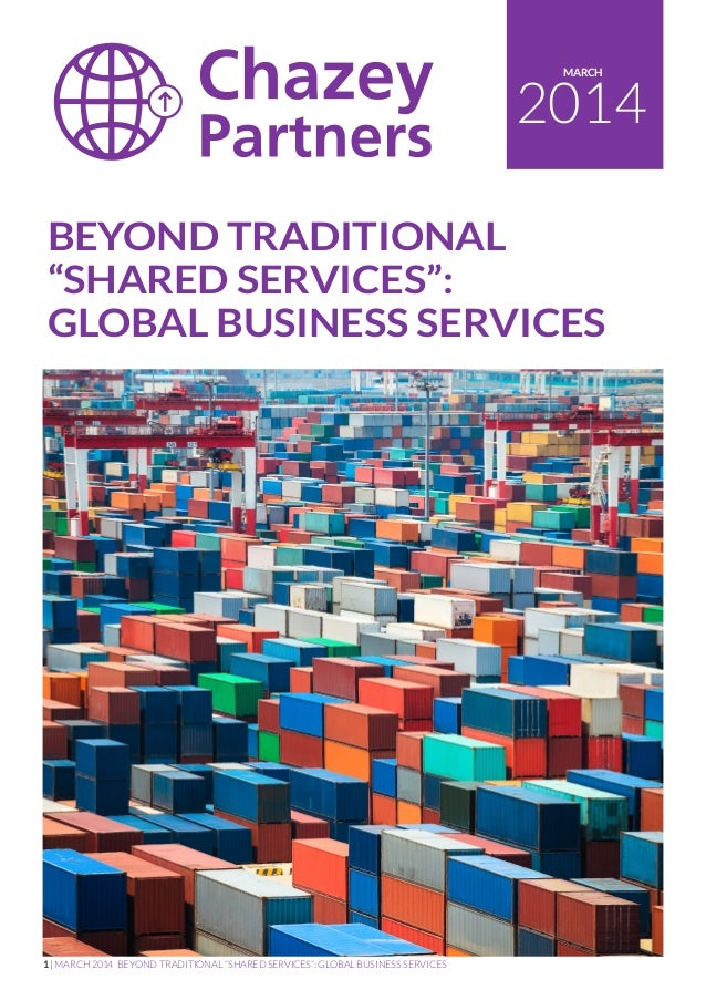 "1 | MARCH 2014 BEYOND TRADITIONAL ""SHARED SERVICES"": GLOBAL BUSINESS SERVICES 2014 MARCH BEYOND TRADITIONAL ""SHARED SERVIC..."