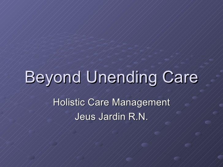 Beyond Unending Care Holistic Care Management Jeus Jardin R.N.
