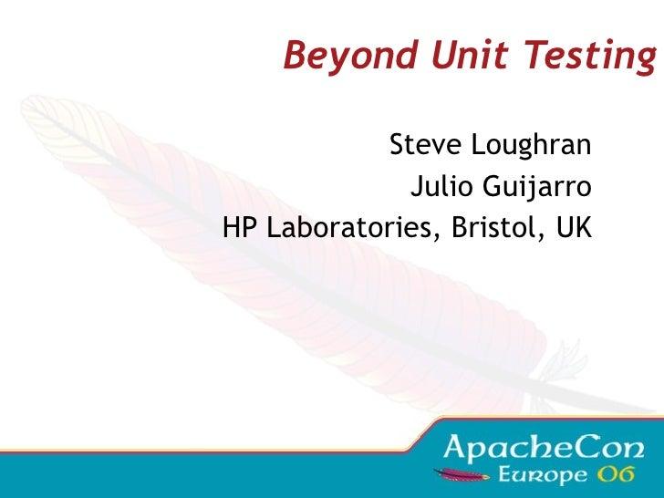 Steve Loughran Julio Guijarro HP Laboratories, Bristol, UK Beyond Unit Testing