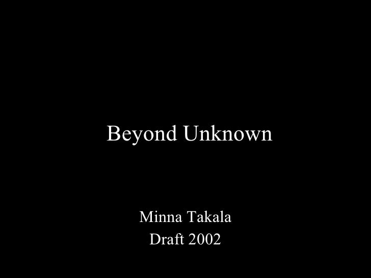 Beyond Unknown <ul><li>Minna Takala </li></ul><ul><li>Draft 2002 </li></ul>