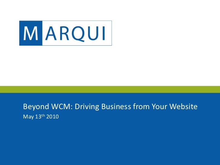 Beyond WCM: Driving Business from Your Website May 13th 2010