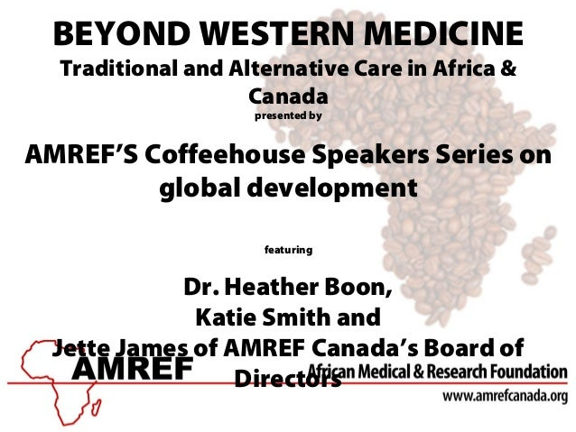 BEYOND WESTERN MEDICINETraditional and Alternative Care in Africa &Canadapresented byAMREF'S Coffeehouse Speakers Series o...