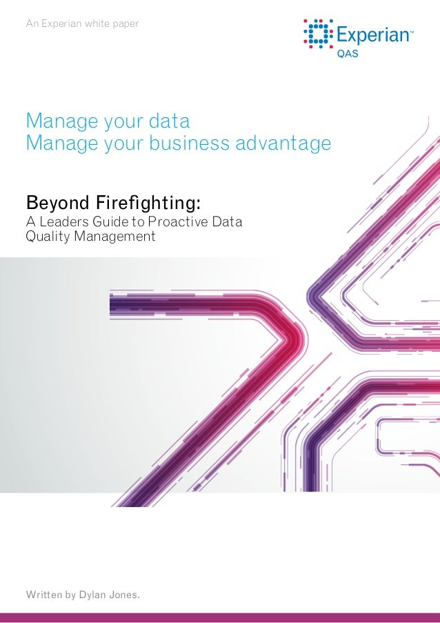 An Experian white paper  Manage your data Manage your business advantage Beyond Firefighting:  A Leaders Guide to Proactiv...