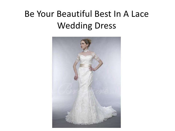 Be Your Beautiful Best In A Lace        Wedding Dress