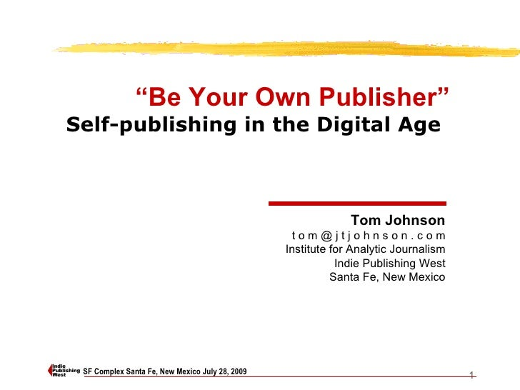"SF Complex Santa Fe, New Mexico July 28, 2009 "" Be Your Own Publisher"" Self-publishing in the Digital Age   Tom Johnson t ..."