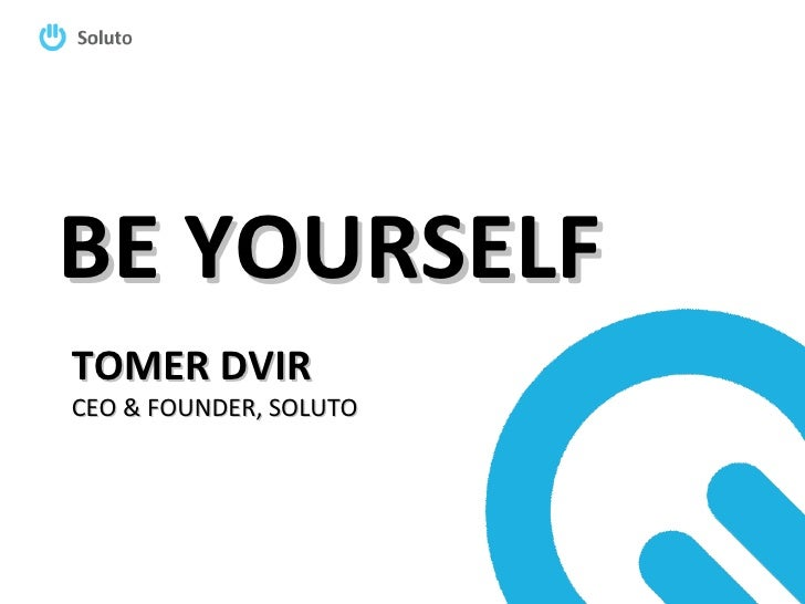 Be Yourself- Startup & Entrepreneurial tips by Tomer Dvir, Mit Forum israel