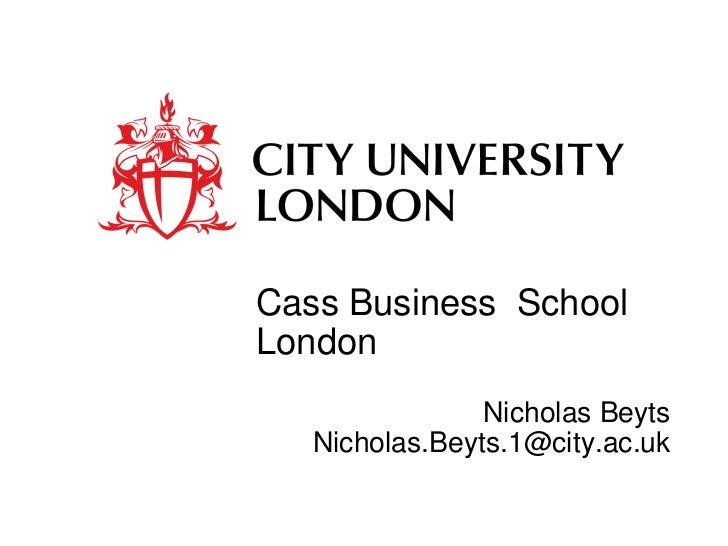 Cass Business SchoolLondon                Nicholas Beyts   Nicholas.Beyts.1@city.ac.uk