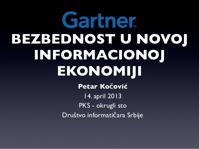 BEZBEDNOST U NOVOJ  INFORMACIONOJ     EKONOMIJI          Petar Kočović            14. april 2013          PKS - okrugli st...