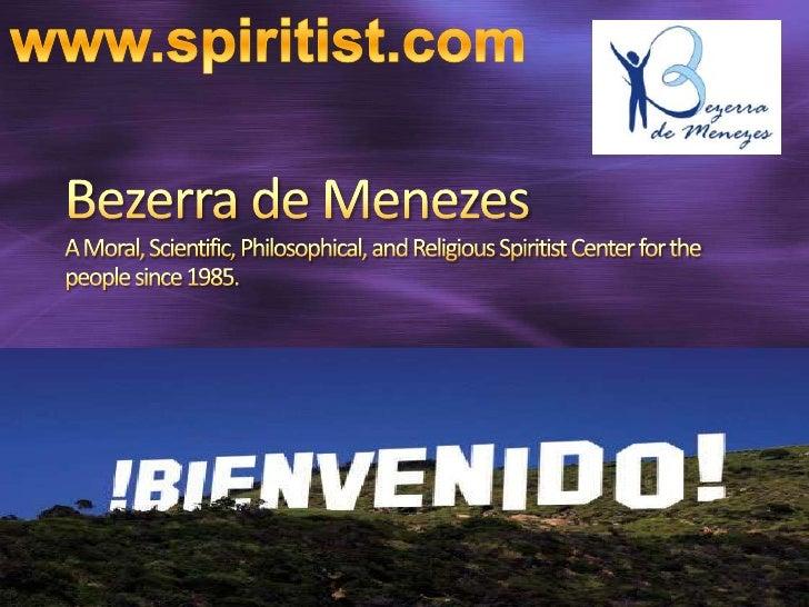 www.spiritist.com<br />Bezerra de MenezesA Moral, Scientific, Philosophical, and Religious Spiritist Center for the people...