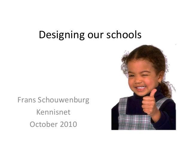 Designing our schools Frans Schouwenburg Kennisnet October 2010