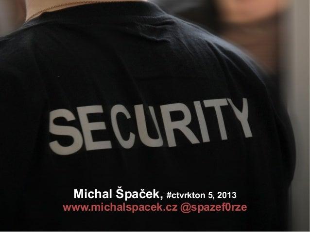 Michal Špaček, #ctvrkton 5, 2013www.michalspacek.cz @spazef0rze