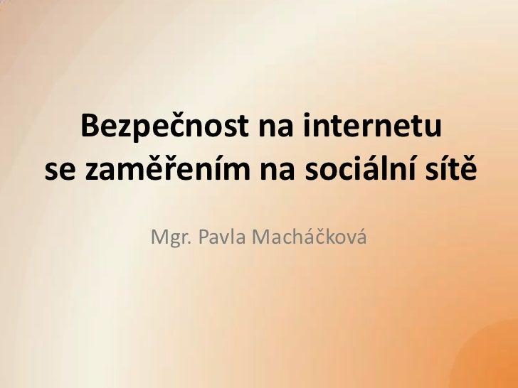 Bezpečnost na internetuse zaměřením na sociální sítě       Mgr. Pavla Macháčková
