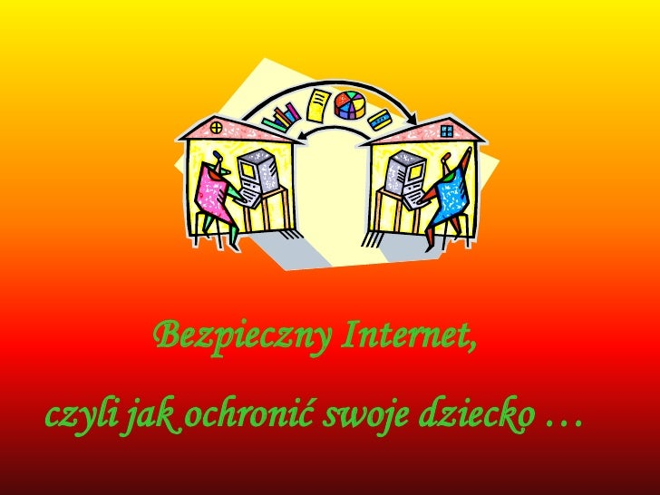 Bezpieczny Internet, <br />czyli jak ochronić swoje dziecko …<br />