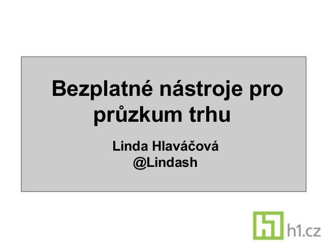 Bezplatné marketingové nástroje pro průzkum trhu - Linda Hlaváčová - Reklama a polygraf 2013