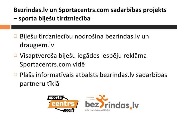 Bezrindas.lv un Sportacentrs.com sadarbības projekts – sporta biļešu tirdzniecība <ul><li>Biļešu tirdzniecību nodrošina be...