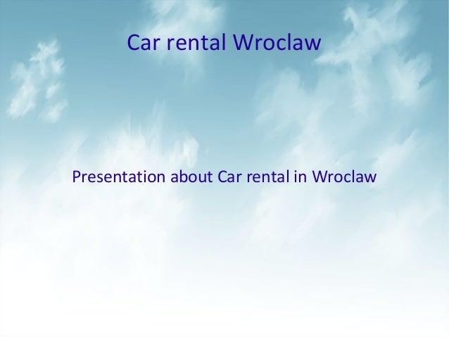 Car rental Wroclaw Presentation about Car rental in Wroclaw