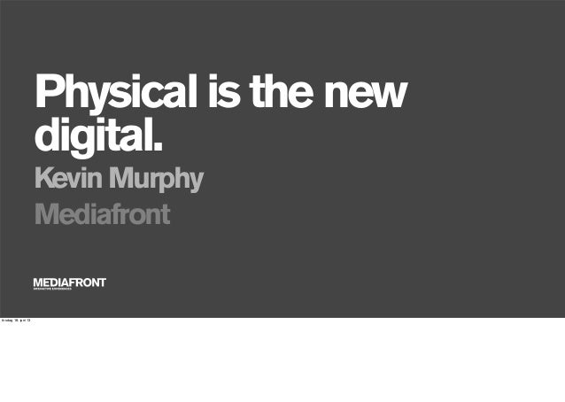 Physical is the new digital