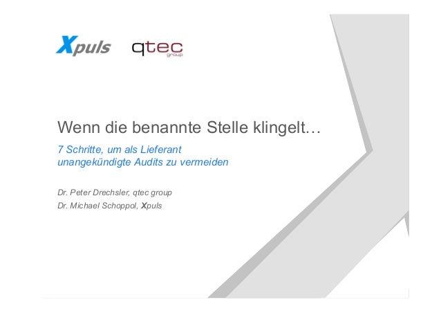 7 Schritte zur Vermeidung unangekündigter Audits für Lieferanten – Xpuls / qtec – November 2015 Wenn die benannte Stelle k...
