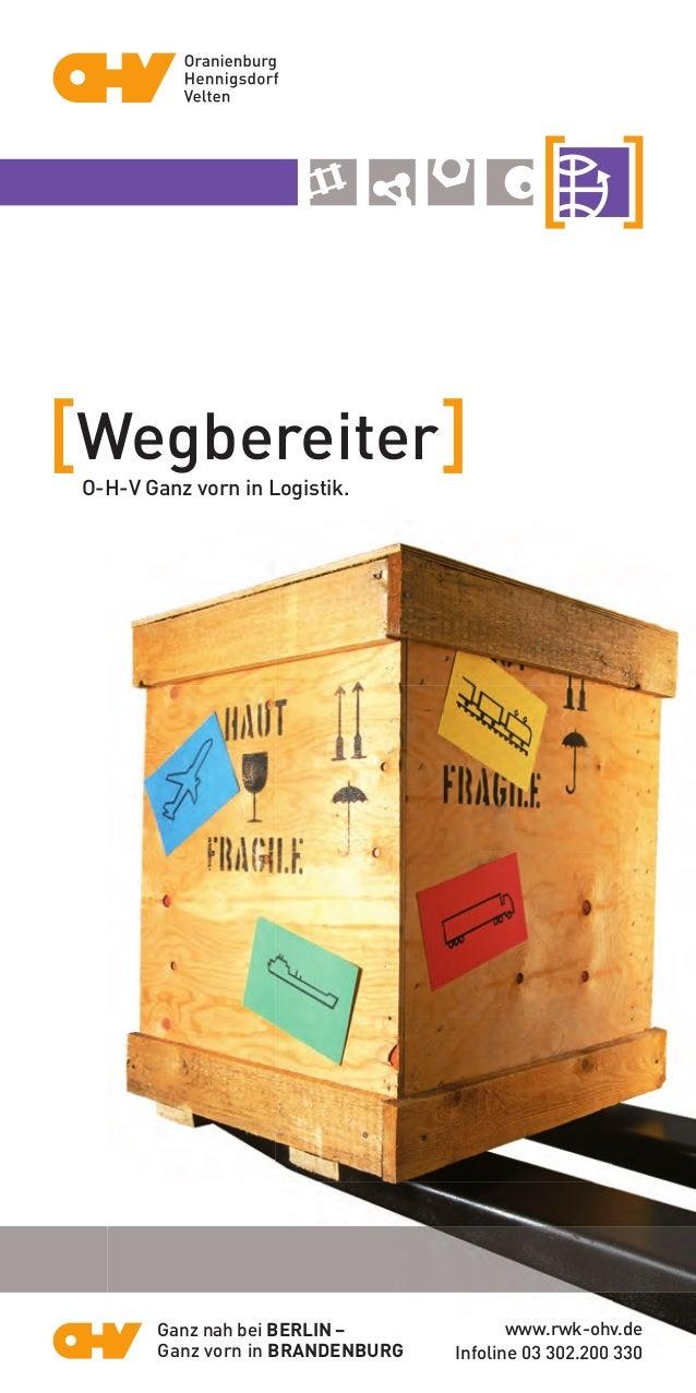 [Wegbereiter]O-H-V Ganz vorn in Logistik. www.rwk-ohv.de Infoline 03 302.200 330 Ganz nah bei BERLIN – Ganz vorn in BRANDE...