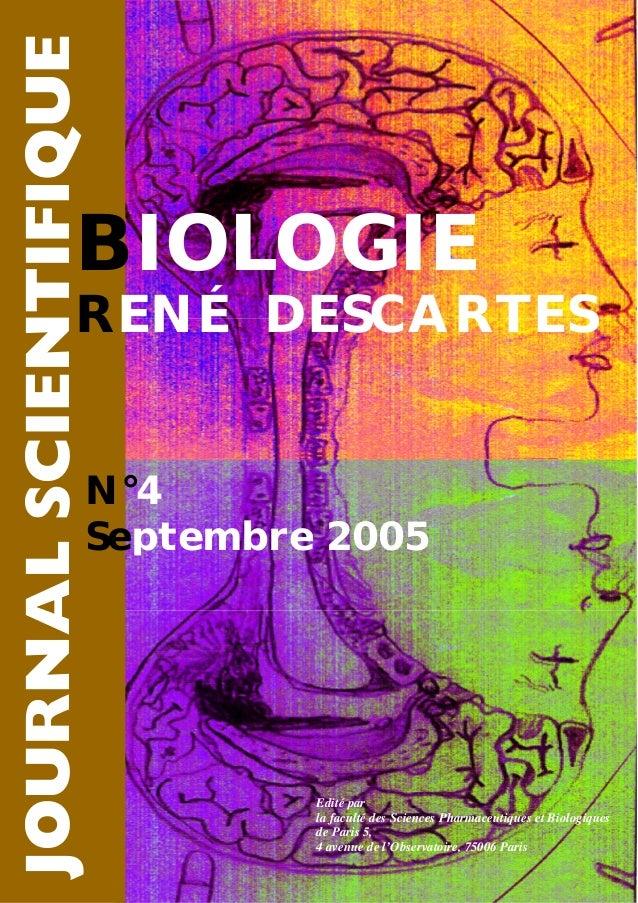 N°4 Septembre 2005 RENÉ DESCARTES BIOLOGIE Edité par la faculté des Sciences Pharmaceutiques et Biologiques de Paris 5, 4 ...