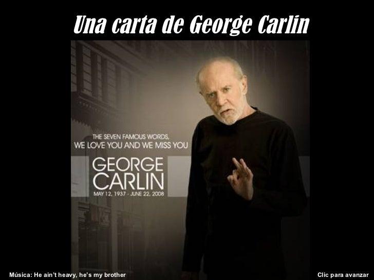 Una carta de George CarlinMúsica: He ain't heavy, he's my brother           Clic para avanzar
