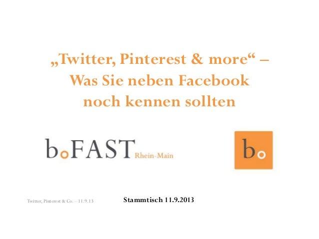 """""""Twitter, Pinterest & more"""" – Was Sie neben Facebook noch kennen sollten Stammtisch 11.9.2013Twitter, Pinterest & Co. – 11..."""