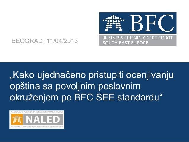 """BEOGRAD, 11/04/2013""""Kako ujednačeno pristupiti ocenjivanjuopština sa povoljnim poslovnimokruženjem po BFC SEE standardu""""NA..."""