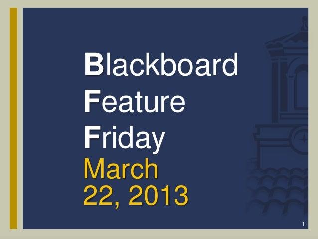 BlackboardFeatureFridayMarch22, 2013             1