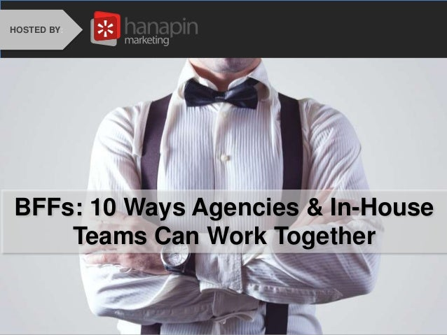 BFFs: 10 Ways Agencies & In-House Teams Can Work Together