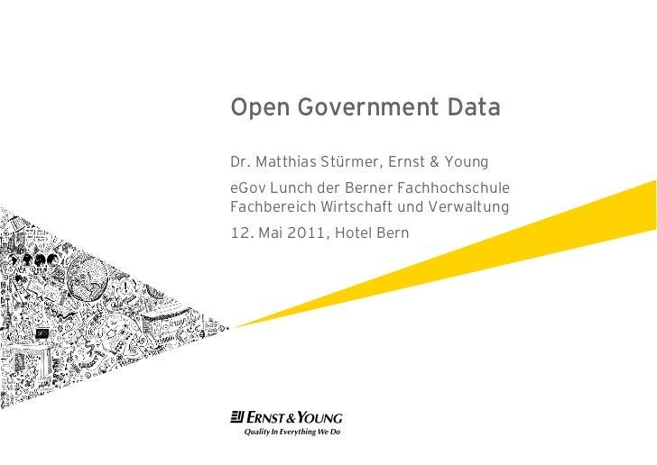 Open Government DataDr. Matthias Stürmer, Ernst & YoungeGov Lunch der Berner FachhochschuleFachbereich Wirtschaft und Verw...