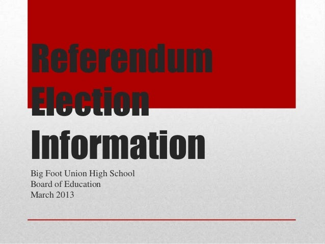 ReferendumElectionInformationBig Foot Union High SchoolBoard of EducationMarch 2013