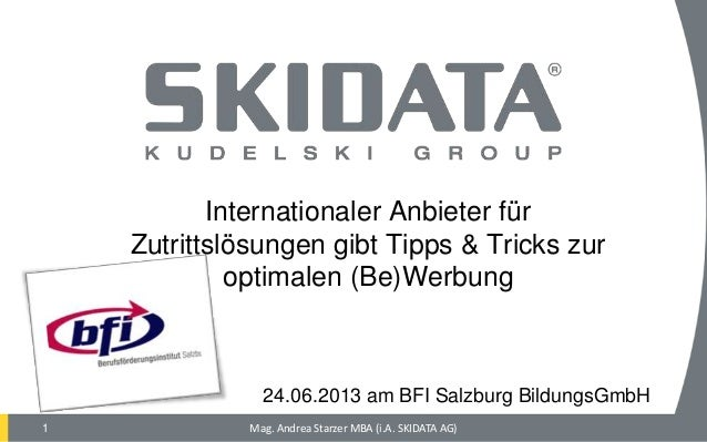 1 24.06.2013 am BFI Salzburg BildungsGmbH Mag. Andrea Starzer MBA (i.A. SKIDATA AG) Internationaler Anbieter für Zutrittsl...