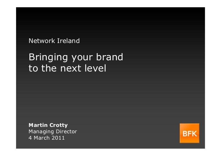 Network IrelandBringing your brandto the next levelMartin CrottyManaging Director4 March 2011