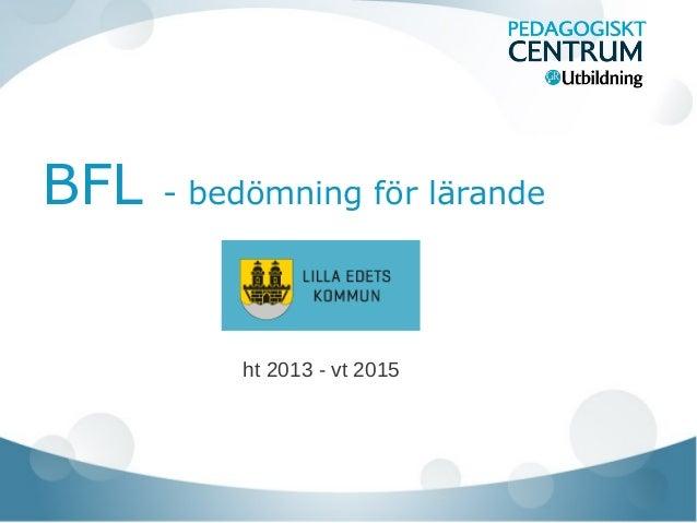 BFL - bedömning för lärande ht 2013 - vt 2015