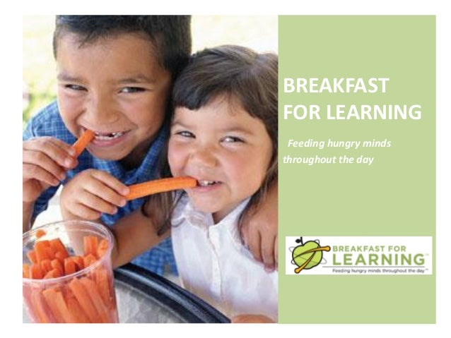 BREAKFASTFOR LEARNING Feeding hungry mindsthroughout the day