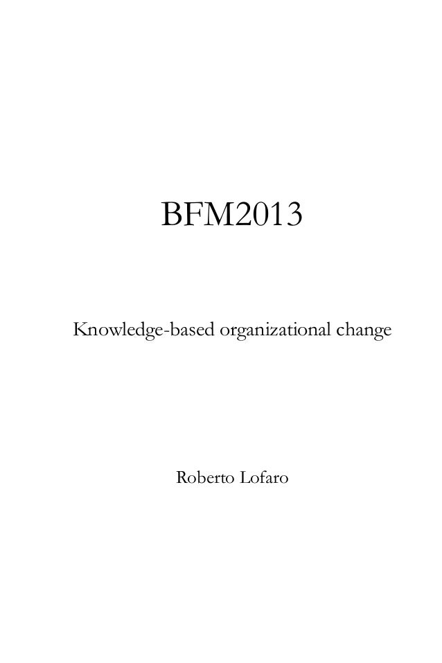 BFM2013 Knowledge-based organizational change  Roberto Lofaro