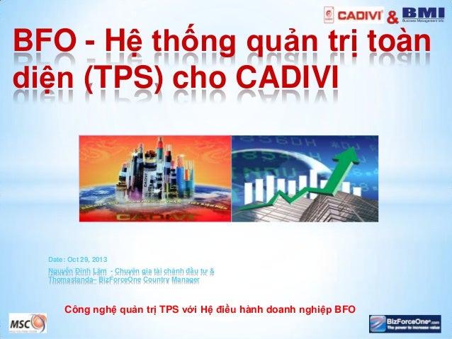 BFO - Hệ thống quản trị toàn diện (TPS) cho CADIVI  Date: Oct 29, 2013 Nguyễn Đình Lâm - Chuyên gia tài chánh đầu tư & Tho...