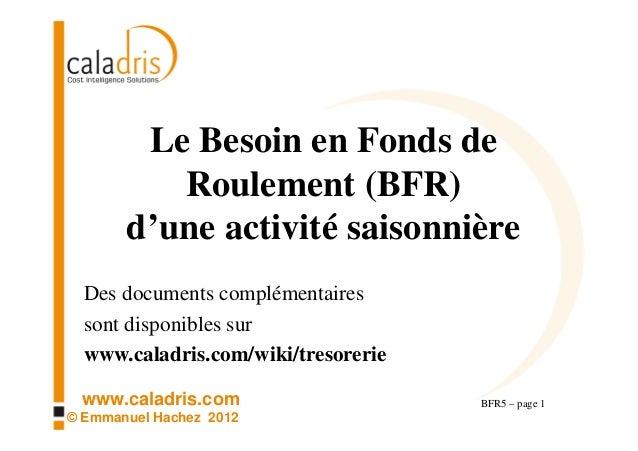 www.caladris.com © Emmanuel Hachez 2012 Le Besoin en Fonds de Roulement (BFR) d'une activité saisonnière BFR5 – page 1 Des...