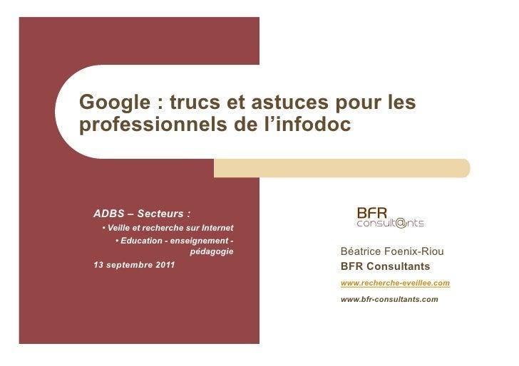 Google : trucs et astuces pour lesprofessionnels de l'infodoc ADBS – Secteurs :  • Veille et recherche sur Internet     • ...