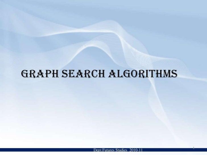 GRAPH SEARCH ALGORITHMS <br />Dept Futures Studies  2010-11<br />1<br />