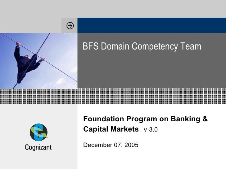 Foundation Program on Banking & Capital Markets   v-3.0 December 07, 2005 BFS Domain Competency Team